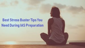 Best Stress Buster Tips You Need During IAS Preparation